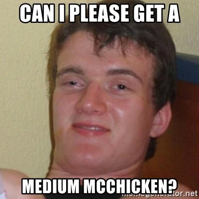 Stoner Stanley - Can I Please Get a  medium mcchicken?