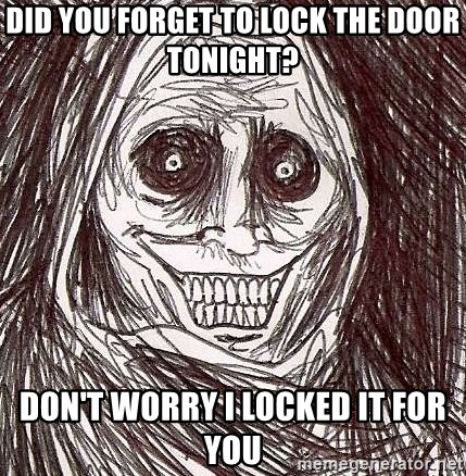 Shadowlurker - Did you forget to lock the door tonight? Don't worry I locked it for you