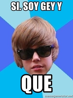 Just Another Justin Bieber - SI. SOY GEY Y  QUE