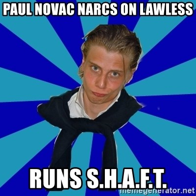 Typical Mufaren - Paul novac narcs on lawless Runs s.h.a.f.t.
