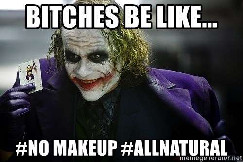 joker - BItches be like... #No makeup #Allnatural