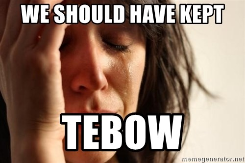 First World Problems - we should have kept  tebow
