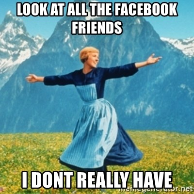 Sound Of Music Lady - LOOK AT ALL THE FACEBOOK FRIENDS i DONT REALLY HAVE