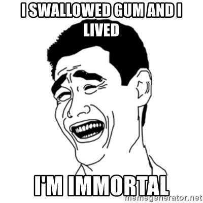 FU*CK THAT GUY - I SWALLOWED GUM AND I LIVED I'M IMMORTAL