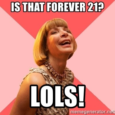 Amused Anna Wintour - IS THAT FOREVER 21? LOLS!