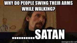 gorgoroth gaahl - why do people swing their arms while walking? ..........Satan