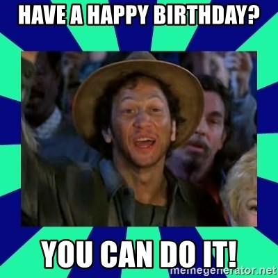 You can do it! - have a happy birthday? You can do it!