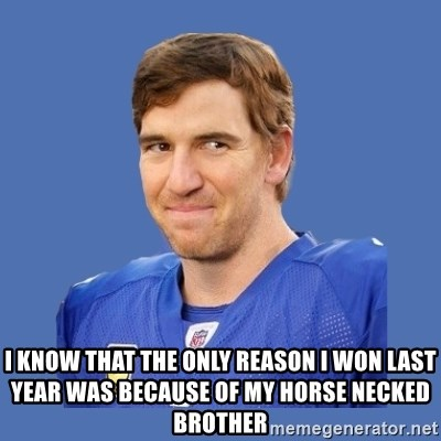 Eli troll manning - I KNOW THAT THE ONLY REASON I WON LAST YEAR WAS BECAUSE OF MY HORSE NECKED BROTHER