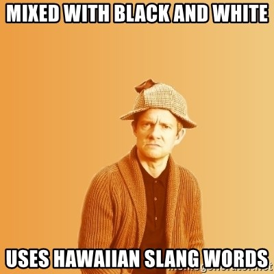 TIPICAL ABSURD - mixed with black and white uses hawaiian slang words