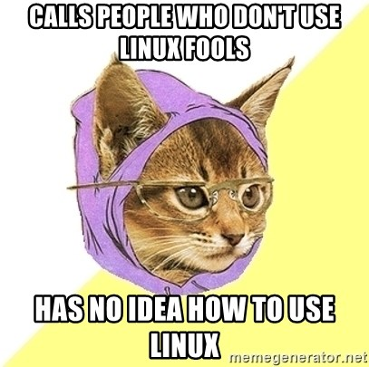 Hipster Kitty - Calls people who don't use linux fools Has no idea how to use linux