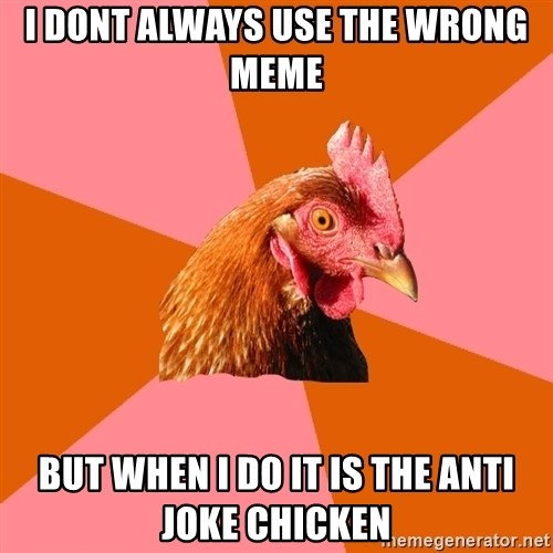 Anti Joke Chicken - i dont always use the wrong meme but when i do it is the anti joke chicken