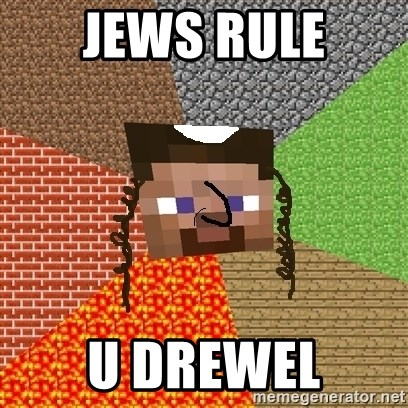 Minecraft Jew - JEWS RULE U DREWEL