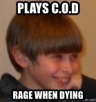 Little Kid - plays c.o.d rage when dying
