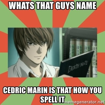 death note - whats that guys name cedric marin is that how you spell it