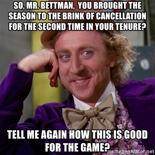 Willy Wonka - so, Mr. Bettman,  you brought the season to the brink of cancellation for the second time in your tenure? tell me again how this is good for the game?
