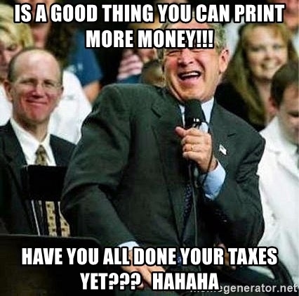 Laughing Bush - Is a good thing you can print more money!!! HAve you all done your taxes yet???   hahaha