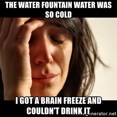 crying girl sad - The water fountain water was so cold I got a brain freeze and couldn't drink it