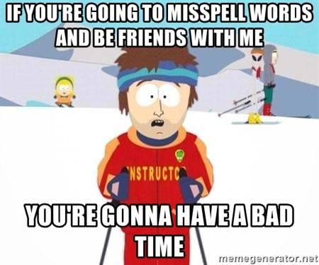 South Park Ski Teacher - if you're going to misspell words and be friends with me you're gonna have a bad time