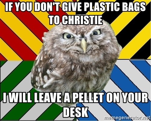 JEALOUS POTTEROMAN - IF YOU DON'T GIVE PLASTIC BAGS TO CHRISTIE I WILL LEAVE A PELLET ON YOUR DESK