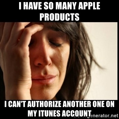 First World Problems - I have so many Apple products I can't authorize another one on my iTunes account