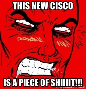 Rage Face - THIS NEW CISCO IS A PIECE OF SHIIIIT!!!