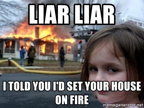 Disaster Girl - liar liar  i told you i'd set your house on fire