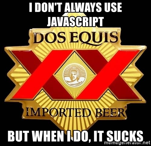 Dos Equis - I don't always use javascript but when i do, it sucks