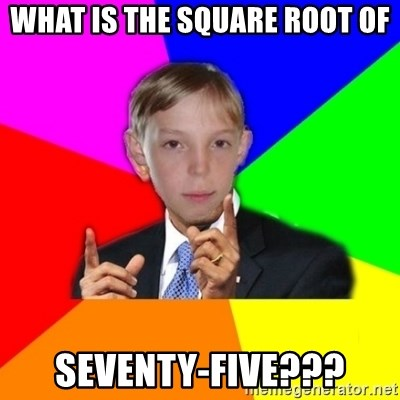 skololo - WHAT IS THE SQUARE ROOT OF SEVENTY-FIVE???
