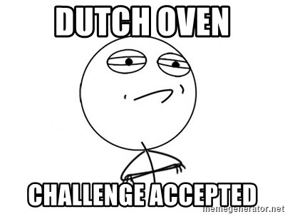 Challenge Accepted HD - dutch oven challenge accepted