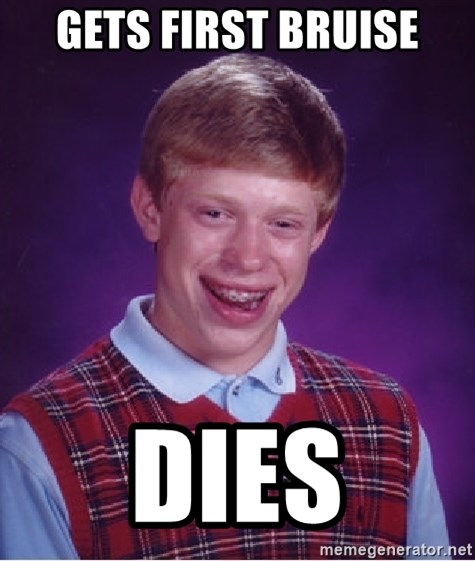 Bad Luck Brian - Gets first bruise dies