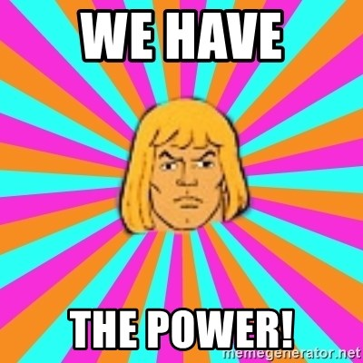 He-Man - we have  the power!