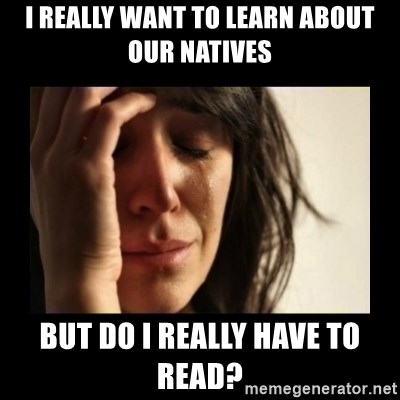 todays problem crying woman - I really want to learn about our natives but do i really have to read?