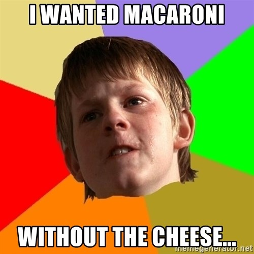 Angry School Boy - I wanted macaroni without the cheese...