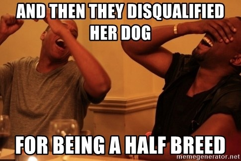 kanye west jay z laughing - AND THEN THEY DISQUALIFIED HER DOG FOR BEING A HALF BREED