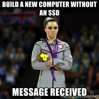 Unimpressed McKayla Maroney - Build a new computer without an ssd Message Received