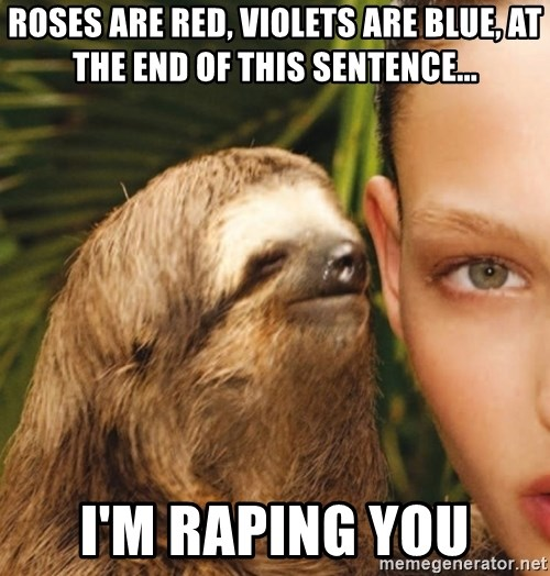 The Rape Sloth - rOSES ARE RED, VIOLETS ARE BLUE, AT THE END OF THIS SENTENCE... i'M RAPING YOU