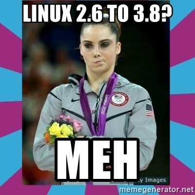 Makayla Maroney  - linux 2.6 to 3.8? meh