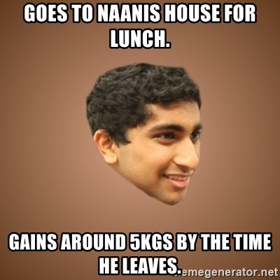 Handsome Indian Man - Goes to Naanis house for lunch. Gains around 5kgs by the time he leaves.