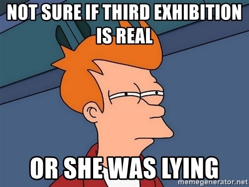 Futurama Fry - not sure if third exhibition is real or she was lying