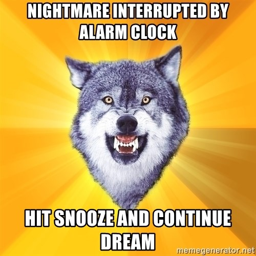 Courage Wolf - Nightmare Interrupted by alarm clock hit snooze and continue dream