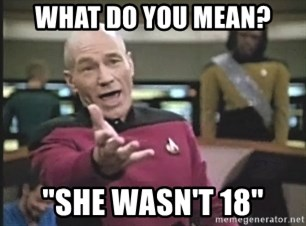"Captain Picard - what do you mean? ""she wasn't 18"""