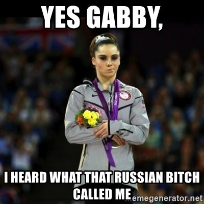 Unimpressed McKayla Maroney - Yes gabby, I heard what that russian bitch called me