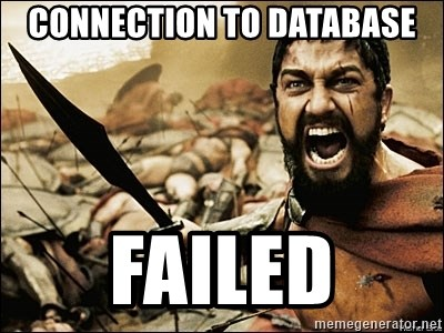 This Is Sparta Meme - Connection to database failed