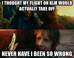 Never Have I Been So Wrong - I Thought my flight on klm would actually take off never have i been so wrong