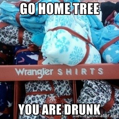 GO HOME--You're Drunk  - GO HOME TREE YOU ARE DRUNK