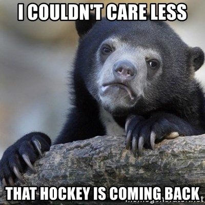 Confession Bear - I couldn't care less that hockey is coming back