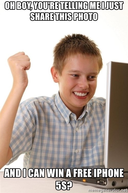First Day on the internet kid - Oh boy, you're telling me i just share this photo  and i can win a free iphone 5s?