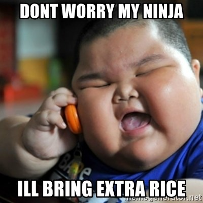 fat chinese kid - dont worry my ninja ill bring extra rice