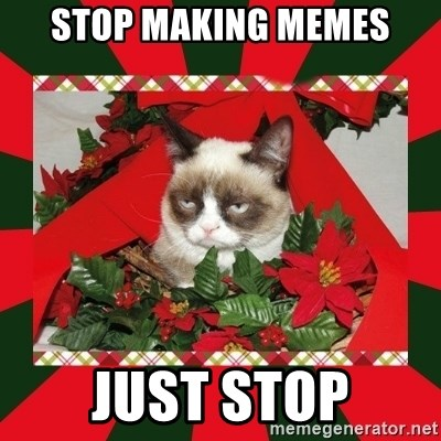 GRUMPY CAT ON CHRISTMAS - Stop making memes Just stop