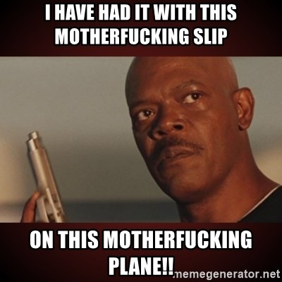 Snakes Samuel L Jackson - I HAVE HAD IT WITH THIS MOTHERFUCKING SLIP ON THIs MOTHERFUCKING PLANE!!